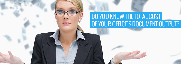 Do you know the total cost of your office document output
